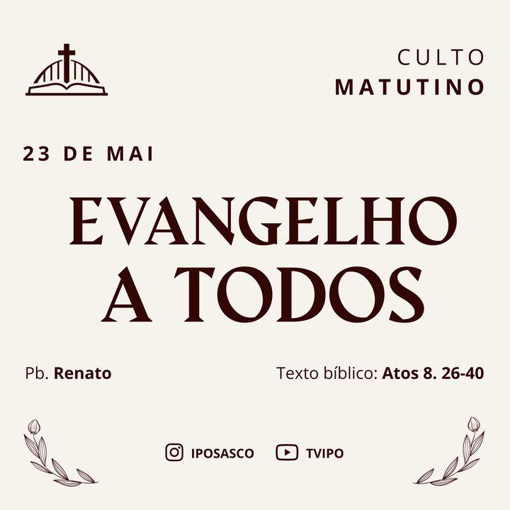 Evangelho a Todos (Atos 8.26-40) - Pb Renato