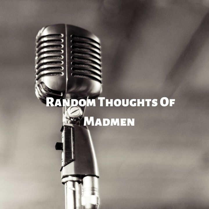 Random Thoughts of Madmen Podcast #2