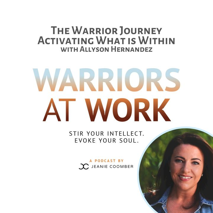 The Warrior Journey. Activating What is Within with Allyson Hernandez