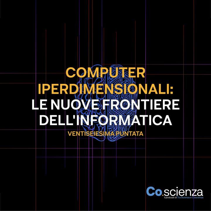 Computer Iperdimensionali: le nuove frontiere dell'informatica (Ventiseiesima Puntata)