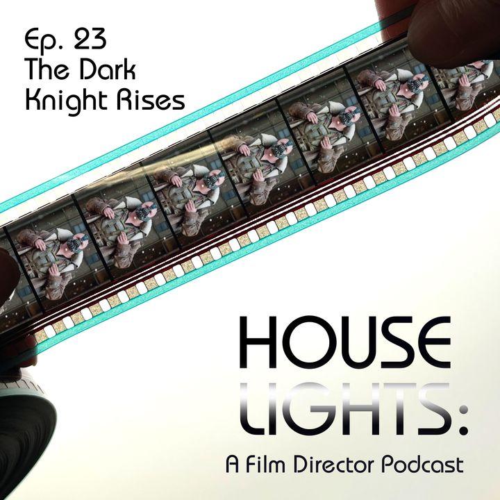 House of Nolan - 23 - The Dark Knight Rises
