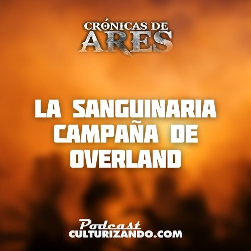 E7 • Sangrienta Campaña de Overland • Historia Bélica • Culturizando