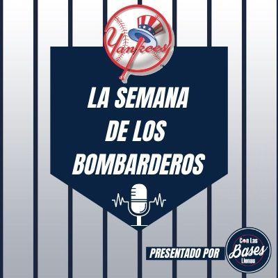 Podcast de los Yankees en español: La Semana de los Bombarderos