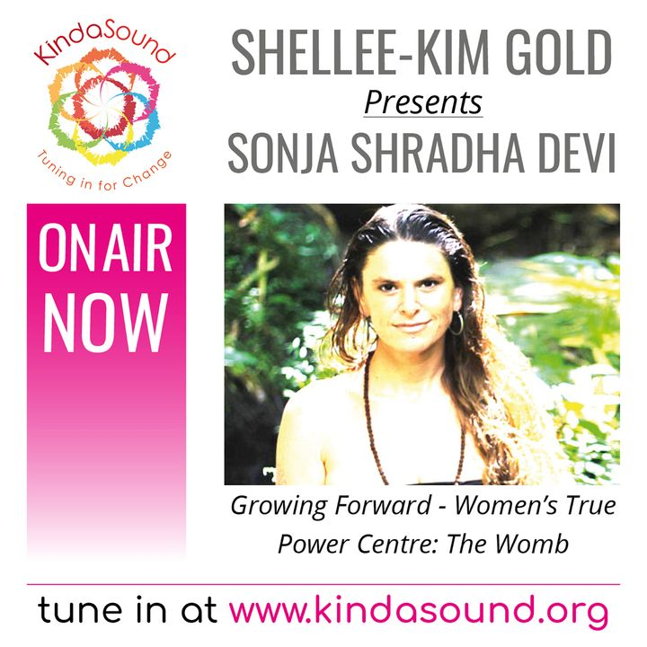 Sonja Shradha Devi: Women's True Power Centre, The Womb (Growing Forward with Shellee-Kim Gold)
