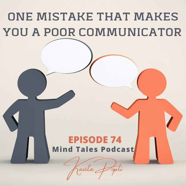 Episode 74 - One mistake that makes you a poor communicator