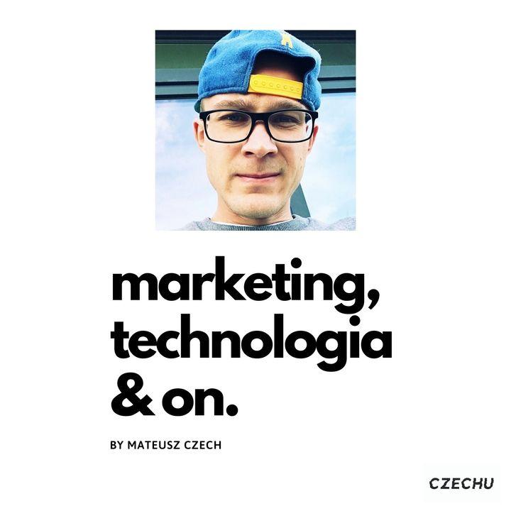 Marketing, Technologia, On! – Mateusz Czech