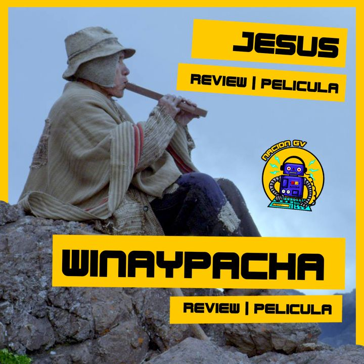 Jesus y Wiñaypacha | Review peliculas latinoamericanas | 28 de febrero