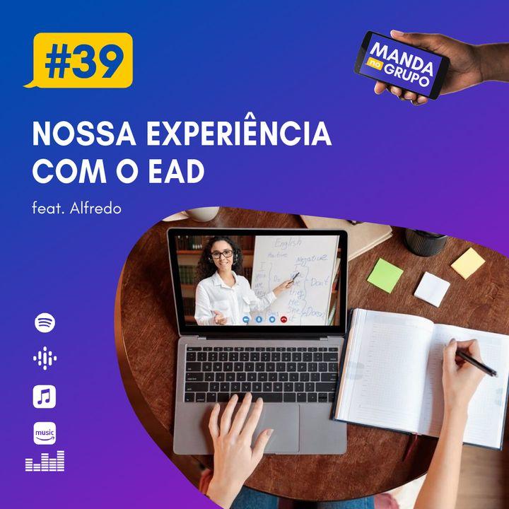 #39 - Nossa experiência com o EAD (feat. Alfredo)