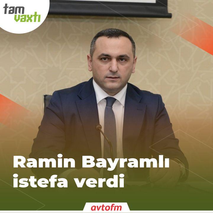 Ramin Bayramlı istefa verdi   Tam vaxtı #155