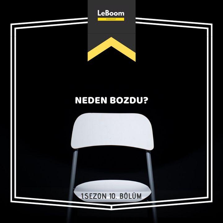 LeBoom.10 - Neden bozdu?