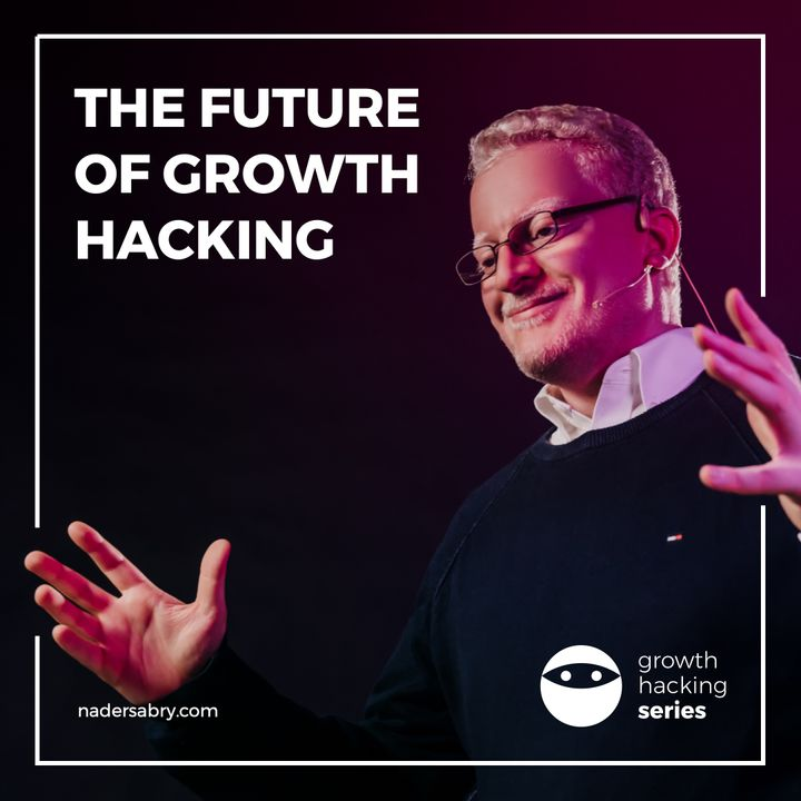 The future of growth hacking // Growth Hacking Series PodCast // with Nader Sabry
