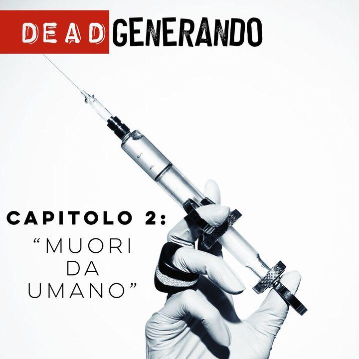 DeadGenerando - Capitolo 2: Muori da Umano