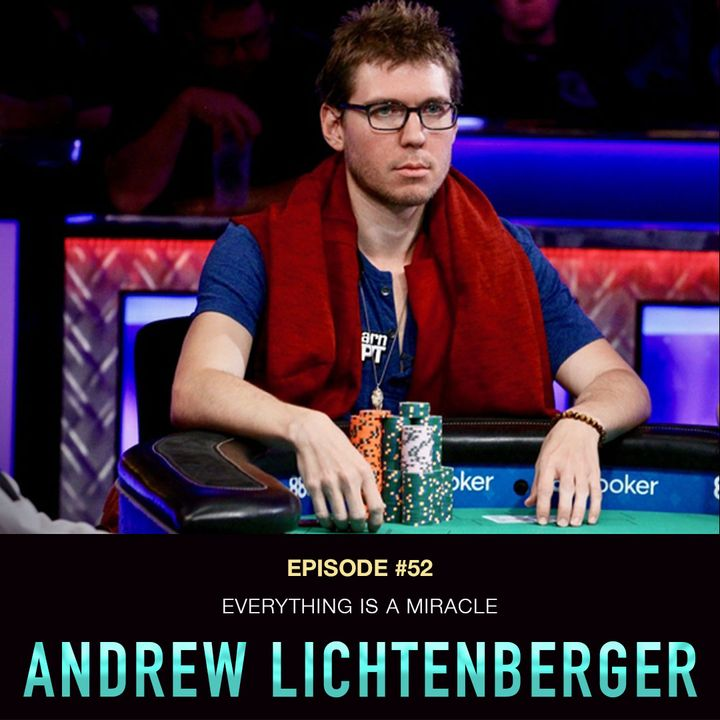 """#52 Andrew """"LuckyChewy"""" Lichtenberger: Everything is a Miracle"""