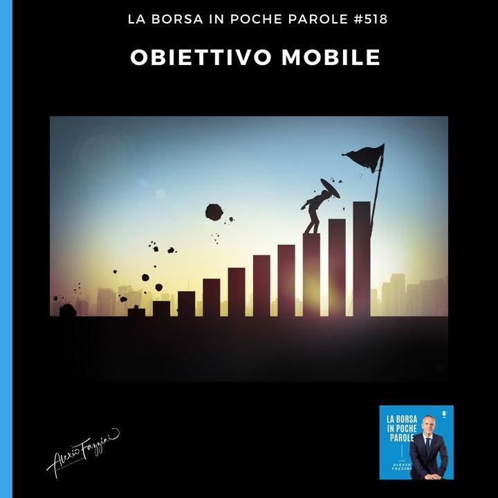 La Borsa in poche parole - #518 - Obiettivo mobile