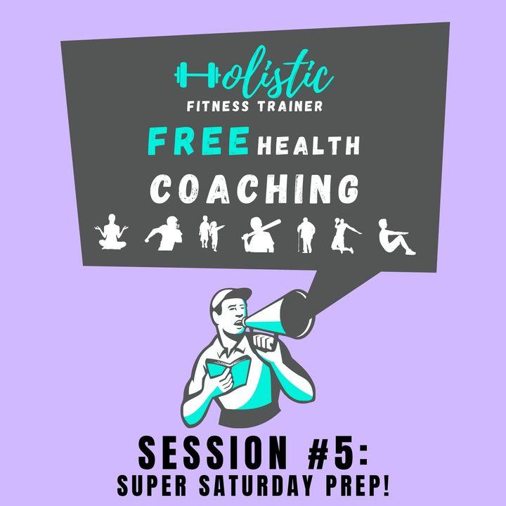 FREE HEALTH COACHING #5 Super Saturday Prep!