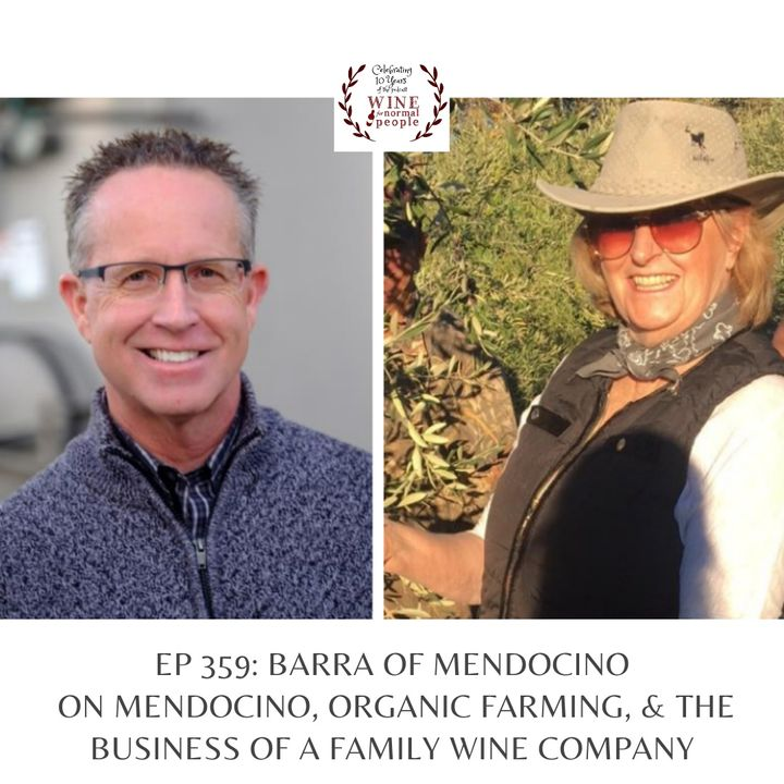 Ep 359: Barra of Mendocino on Mendocino Wine, Organic Farming, & the Business of a Family Wine Company