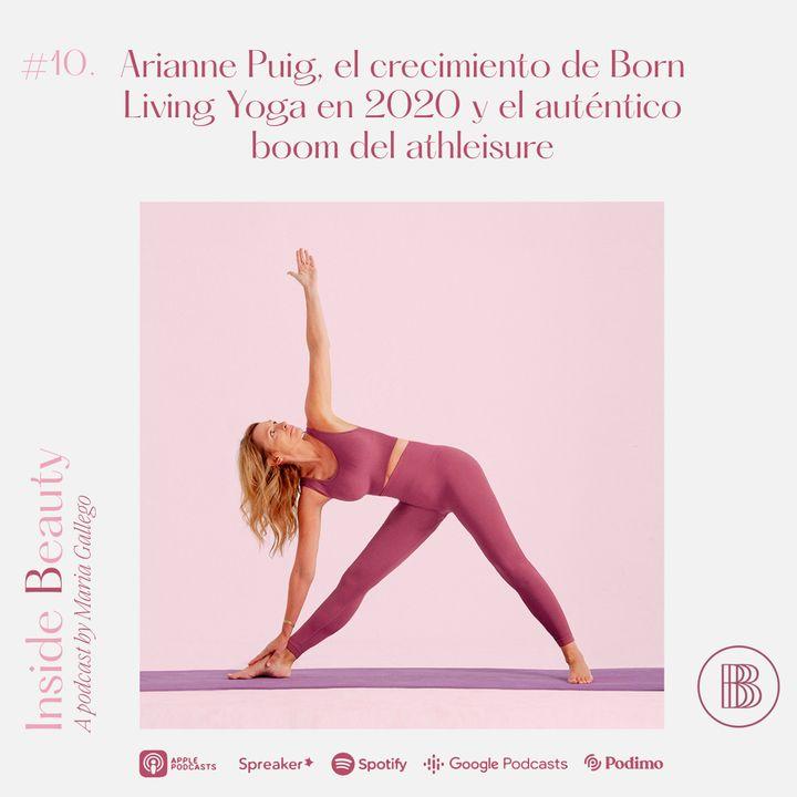 Episodio 10. Arianne Puig, el crecimiento de Born Living Yoga en 2020 y el auténtico boom del athleisure