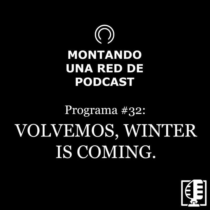 Volvemos, winter is coming | Montando una Red de Podcast #32