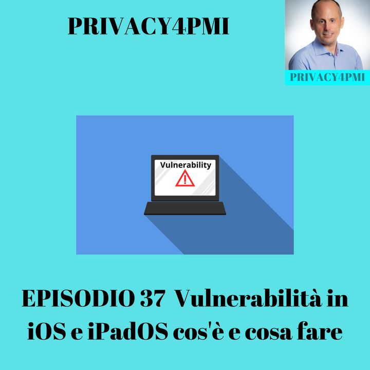 EPISODIO 37 Vulnerabilità in iOS e iPadOS cos'è e cosa fare