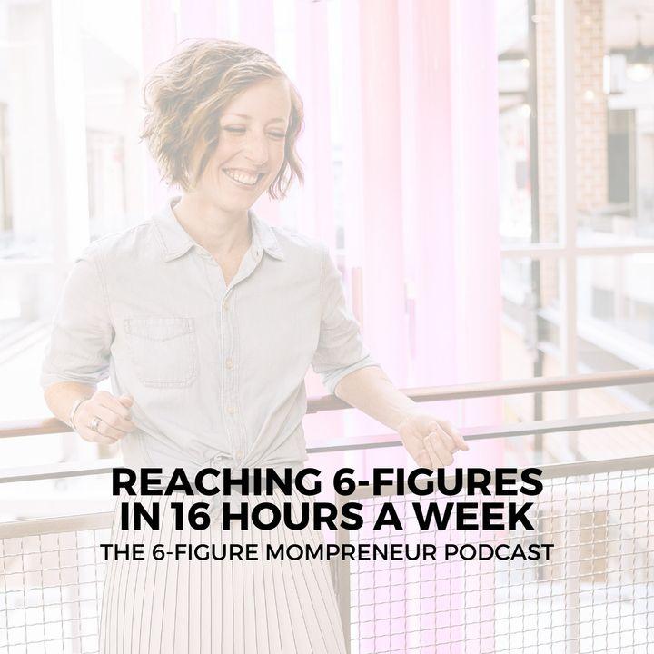Reaching 6-figures in 16 hours a week