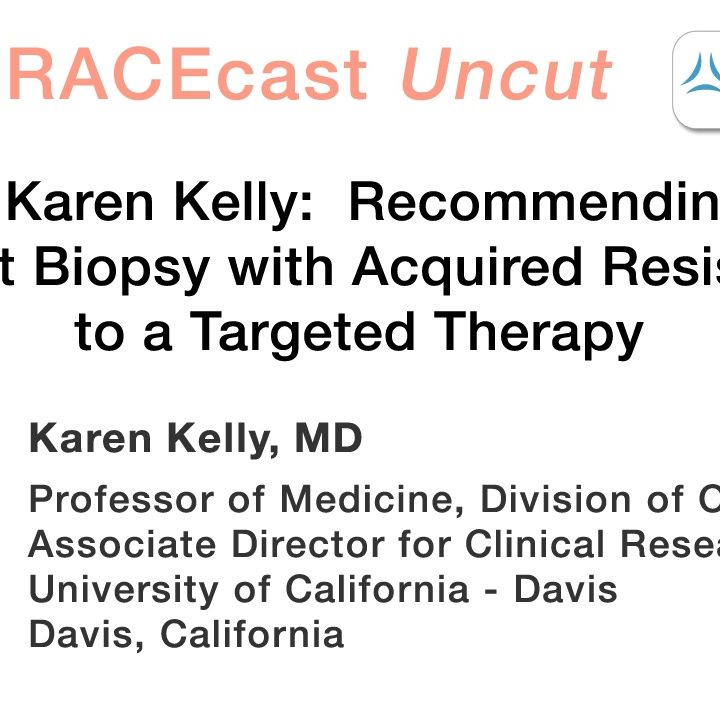 Dr. Karen Kelly: Recommending a Repeat Biopsy with Acquired Resistance to a Targeted Therapy