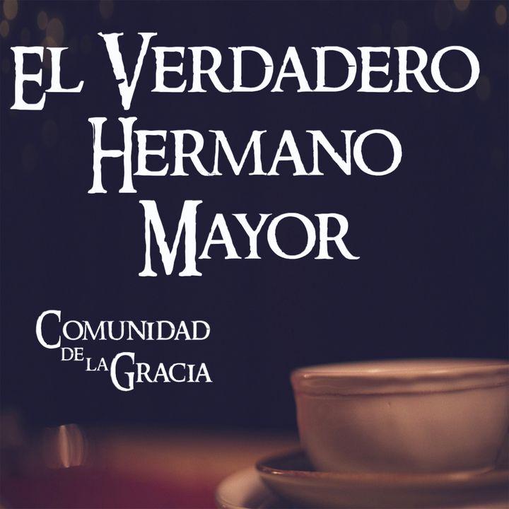 07 El Verdadero Hermano Mayor | La Comunidad de la Gracia | Pastor José Prado