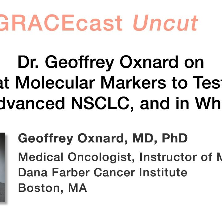 Dr. Geoffrey Oxnard on What Molecular Markers to Test for in Advanced NSCLC, and in Whom?