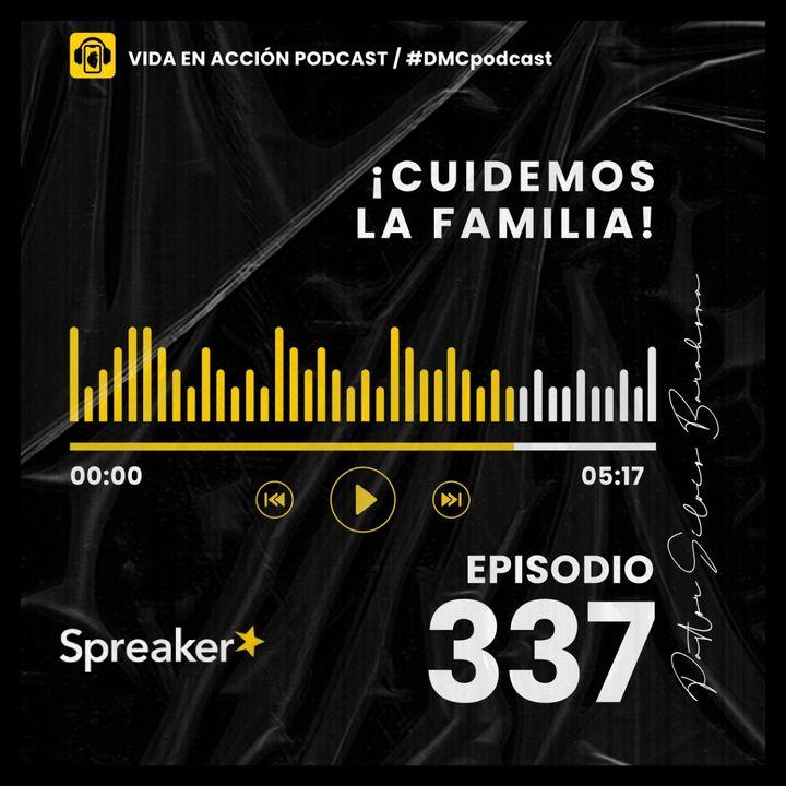 EP. 337 | ¡Cuidemos la familia! | #DMCpodcast