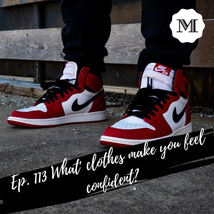 Ep. 113 Clothing & Confidence