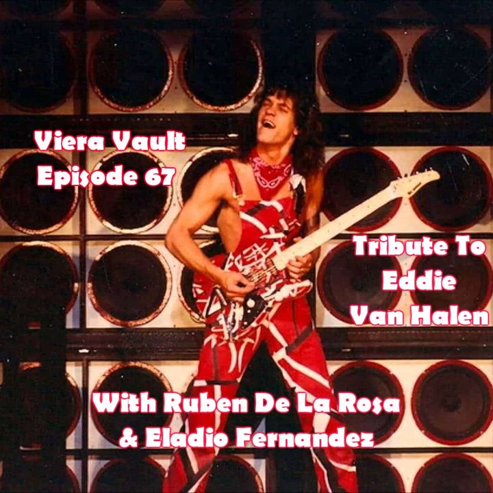 Episode 67:  Eddie Van Halen Tribute (with Ruben De La Rosa and Eladio Fernandez). Plus 1980 VH interview