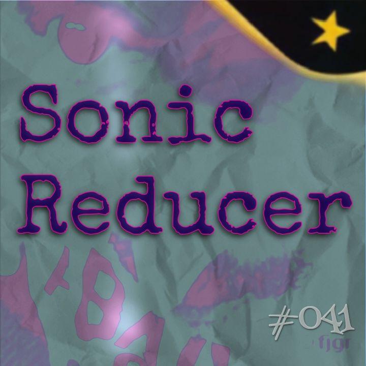 Sonic Reducer (#041)