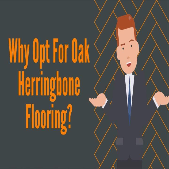 Why Opt For Oak Herringbone Flooring?