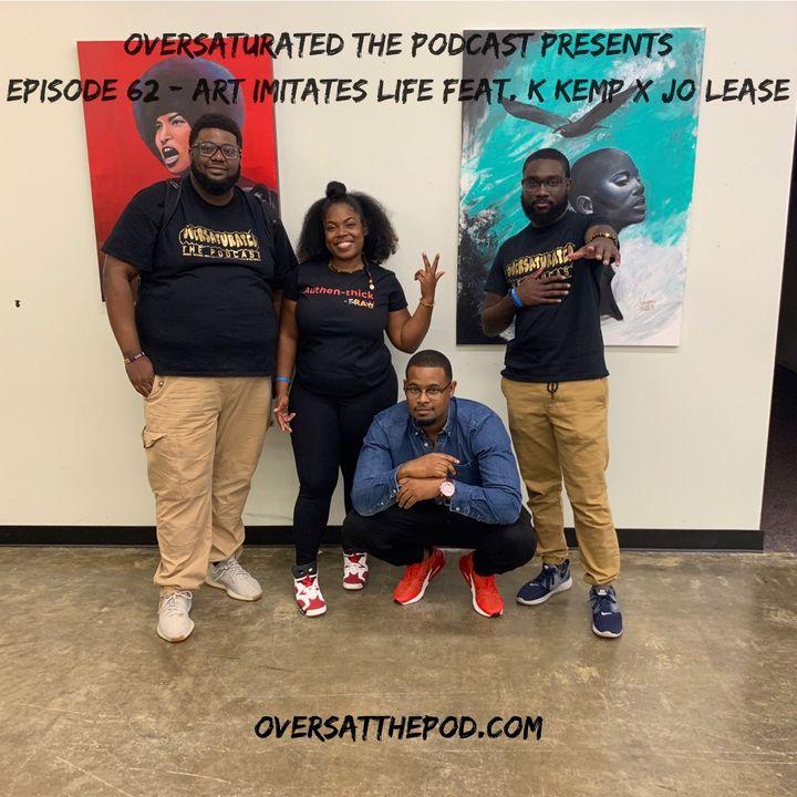 Episode 62 - Art Imitates Life Feat. K. Kemp & Jo Lease