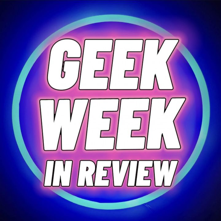 Geek Week in Review Episode 12