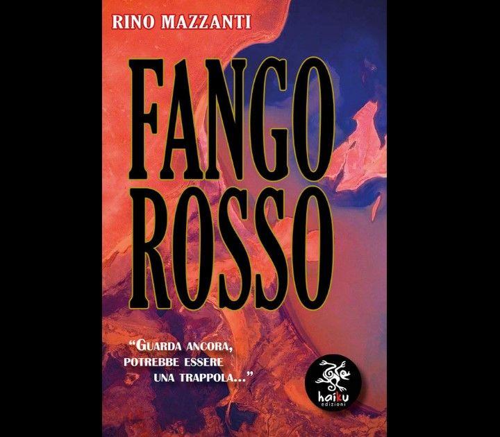 """""""Fango rosso"""": il romanzo d'esordio di Rino Mazzanti"""