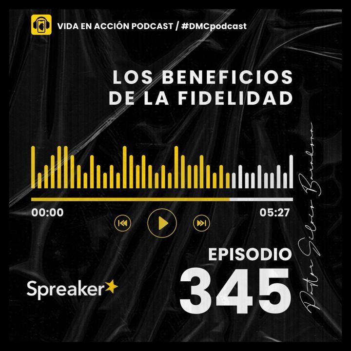 EP. 345   Los beneficios de la fidelidad   #DMCpodcast