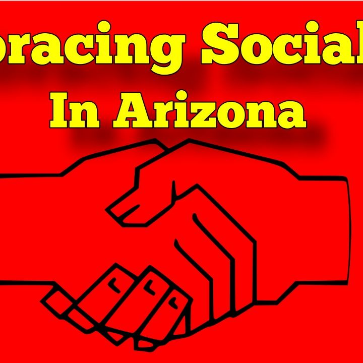 Embracing Socialism In Arizona, How To Make It Work, Arizona Talk Radio 67