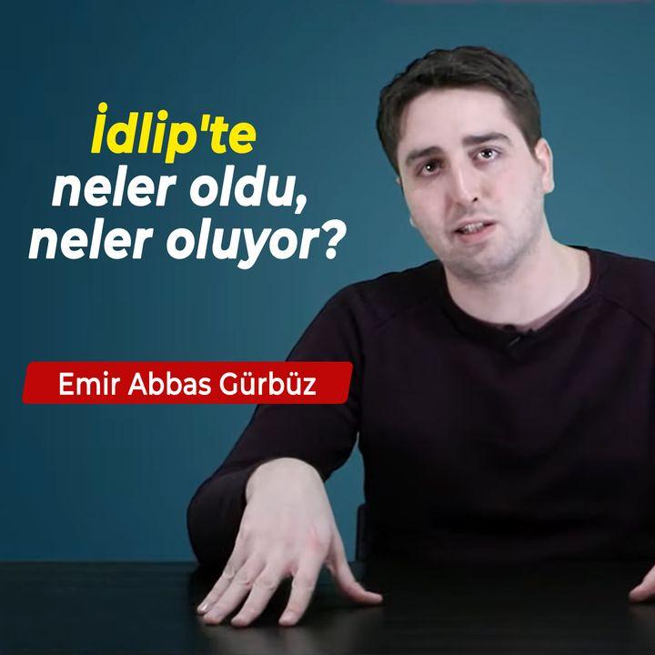 Bilene Sor | Emir Abbas Gürbüz - İdlip'te neler oldu, neler oluyor?