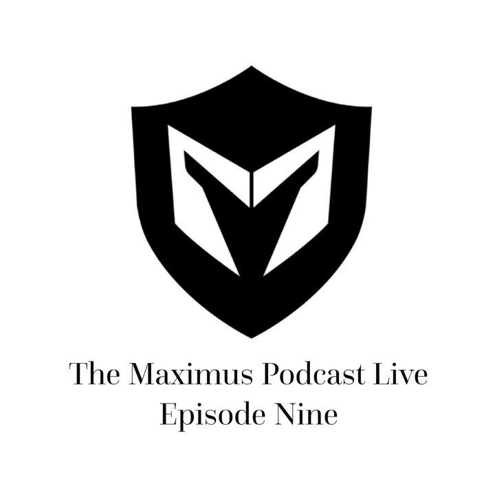 The Maximus Podcast LIVE 9