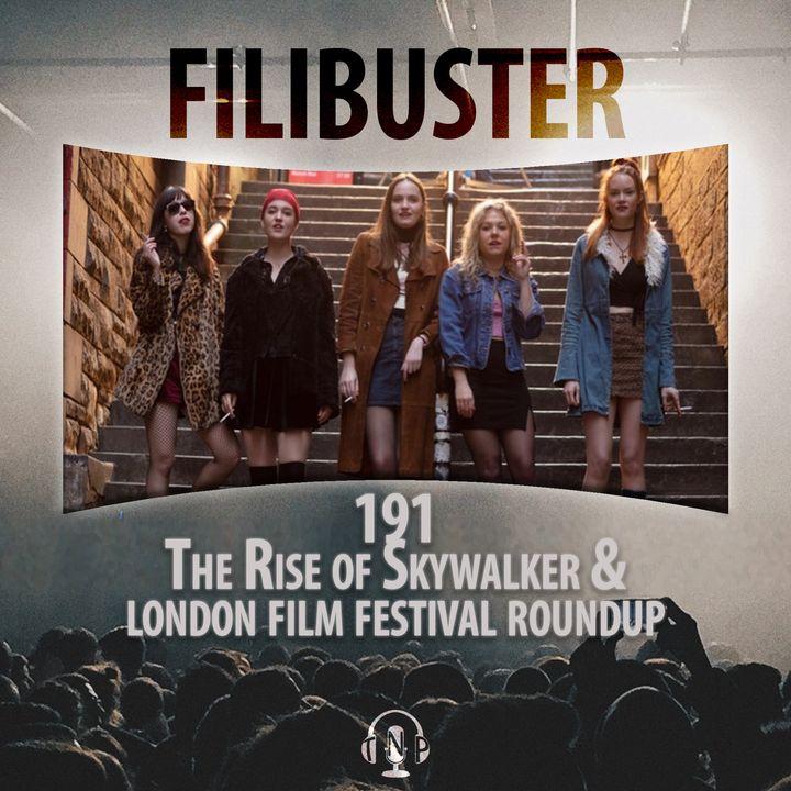 191 - The Rise of Skywalker &  London Film Festival '19 Roundup