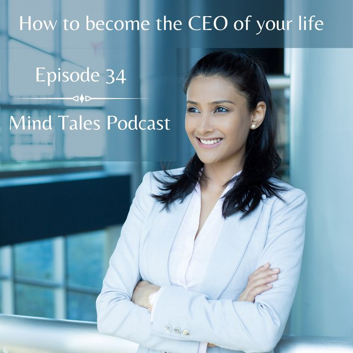 Episode 34 - How to become the CEO of your life