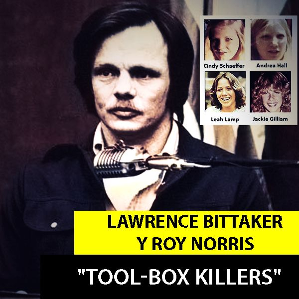 Lawrence Bittaker Y Roy Norris | Los Asesinos De La Caja De Herramientas