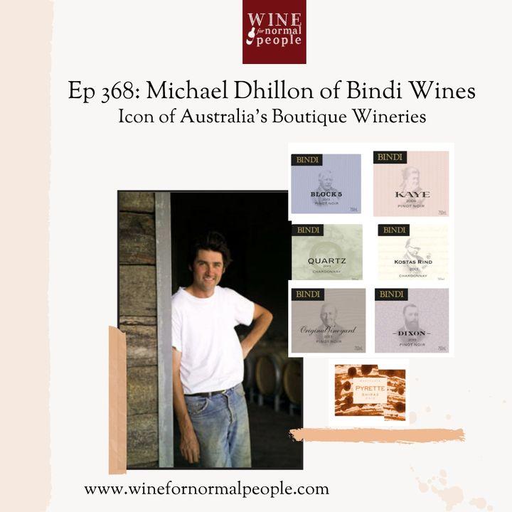 Ep 368: Michael Dhillon of Bindi Wines, Icon of Australia's Boutique Wineries