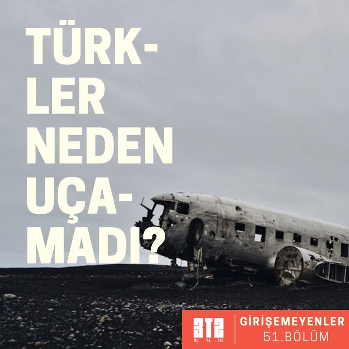 GİRİŞEMEYENLER.01- Türkler Neden Uçamadı?