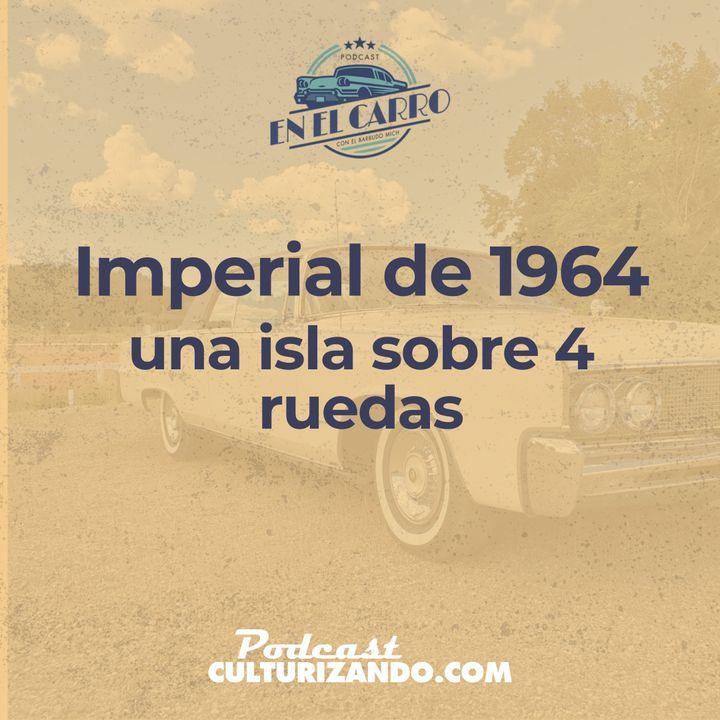 E20 • Imperial de 1964, una isla sobre 4 ruedas • Historia Automotriz • Culturizando
