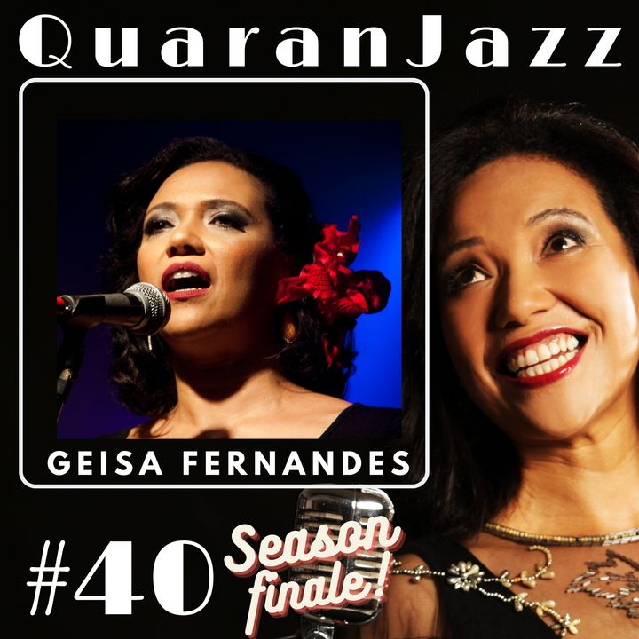 QuaranJazz episode #40 - Interview with Geisa Fernandes - Season Finale
