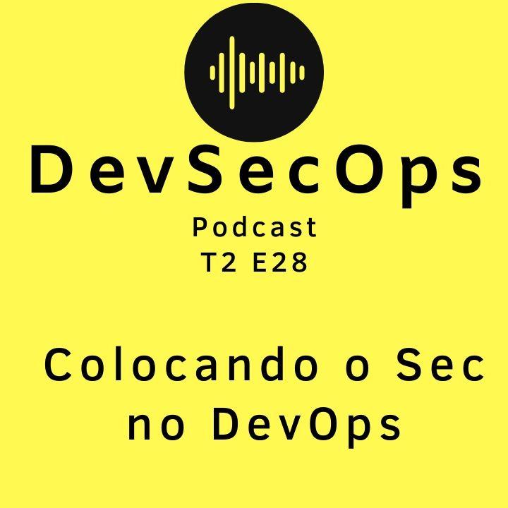 #28 - Colocando o Sec no DevOps