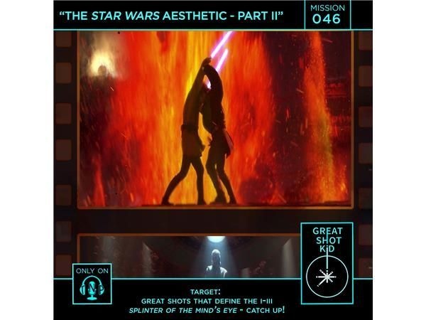 Mission 46: The Star Wars Aesthetic - Part II