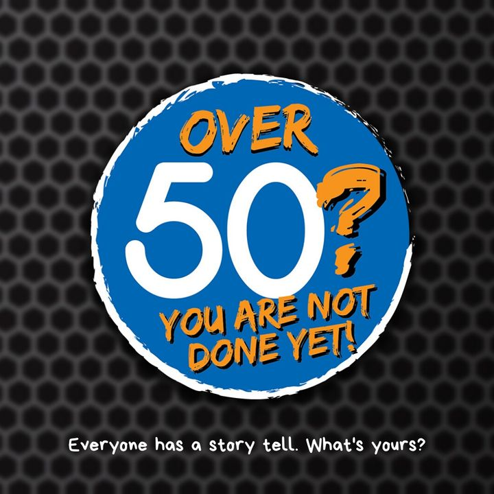 Over 50? You Are Not Done Yet!