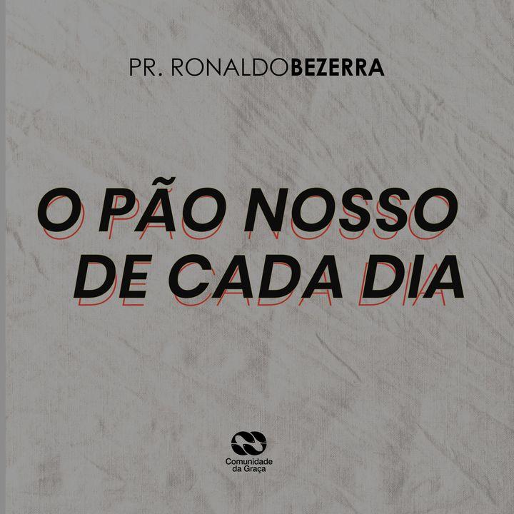 O PÃO NOSSO DE CADA DIA // pr. Ronaldo Bezerra